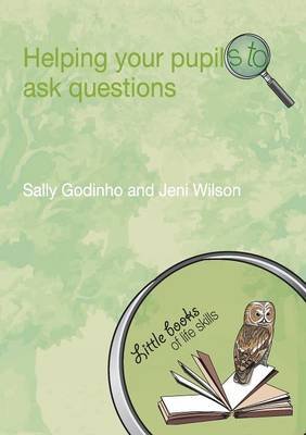 Helping Your Pupils to Ask Questions - Little books of life skills (Paperback)