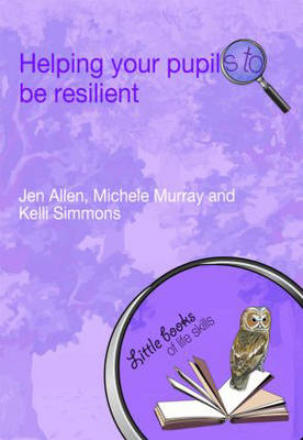 Helping Your Pupils to be Resilient - Little books of life skills (Paperback)