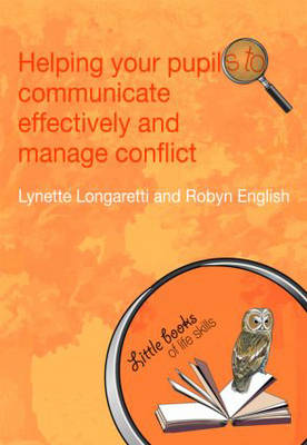 Helping Your Pupils to Communicate Effectively and Manage Conflict - Little books of life skills (Paperback)