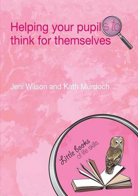 Helping your Pupils to Think for Themselves - Little books of life skills (Paperback)