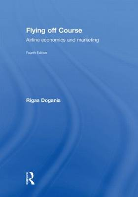 Flying Off Course: Airline economics and marketing (Hardback)