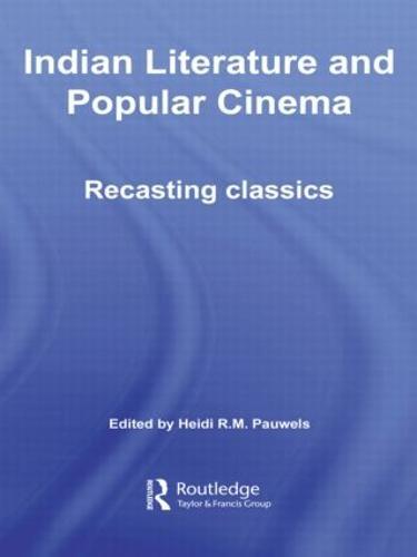 Indian Literature and Popular Cinema: Recasting Classics (Hardback)