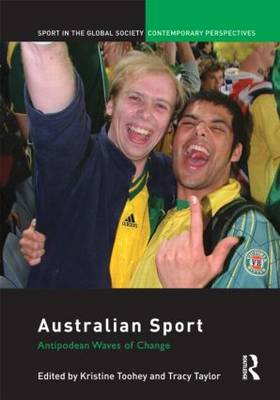 Australian Sport: Antipodean Waves of Change - Sport in the Global Society - Contemporary Perspectives (Hardback)