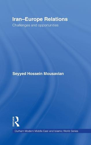 Iran-Europe Relations: Challenges and Opportunities (Hardback)