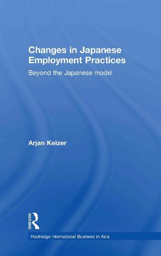 Changes in Japanese Employment Practices: Beyond the Japanese Model - Routledge International Business in Asia (Hardback)