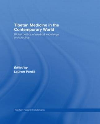 Tibetan Medicine in the Contemporary World: Global Politics of Medical Knowledge and Practice - Needham Research Institute Series (Hardback)