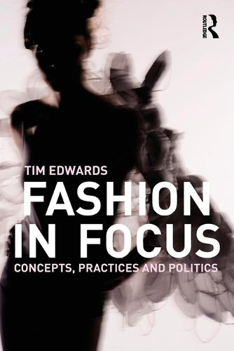Fashion In Focus: Concepts, Practices and Politics (Paperback)