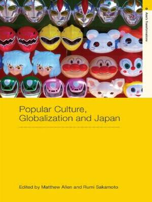 Popular Culture, Globalization and Japan - Routledge Studies in Asia's Transformations (Paperback)