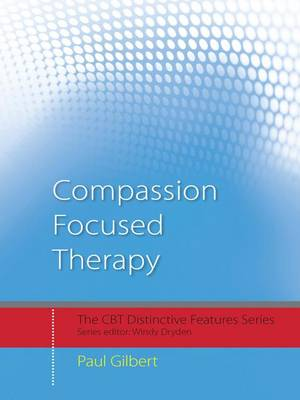 Compassion Focused Therapy: Distinctive Features - CBT Distinctive Features (Hardback)