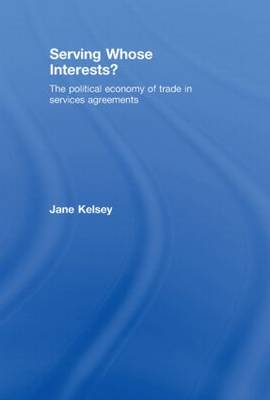 Serving Whose Interests?: The Political Economy of Trade in Services Agreements (Hardback)