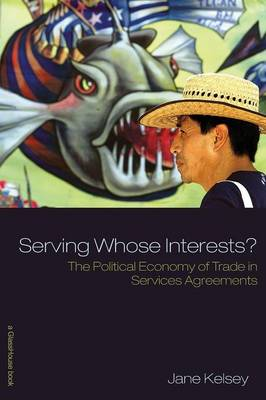 Serving Whose Interests?: The Political Economy of Trade in Services Agreements (Paperback)