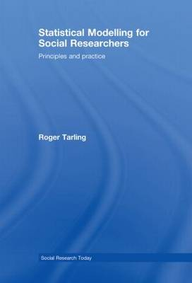 Statistical Modelling for Social Researchers: Principles and Practice - Social Research Today (Hardback)