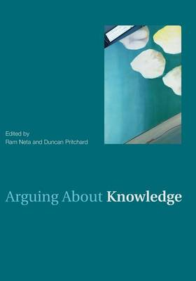 Arguing About Knowledge - Arguing About Philosophy (Paperback)
