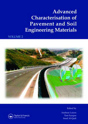 Advanced Characterisation of Pavement and Soil Engineering Materials: Proceedings of the International Conference on Advanced Characterisation of Pavement and Soil Engineering Materials, 20-22 June 2007, Athens, Greece (Hardback)