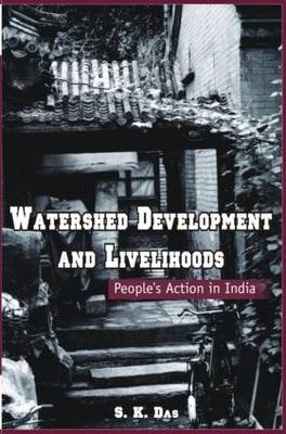Watershed Development and Livelihoods: People's Action in India (Hardback)