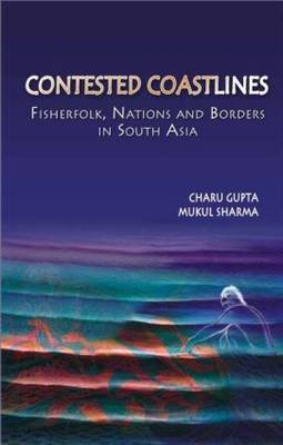 Contested Coastlines: Fisherfolk, Nations and Borders in South Asia (Hardback)