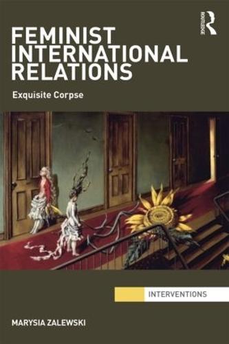 Feminist International Relations: 'Exquisite Corpse' - Interventions (Paperback)