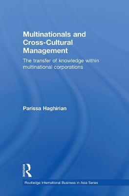 Multinationals and Cross-Cultural Management: The Transfer of Knowledge within Multinational Corporations - Routledge International Business in Asia (Hardback)
