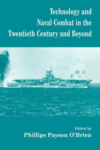 Technology and Naval Combat in the Twentieth Century and Beyond - Cass Series: Naval Policy and History (Paperback)