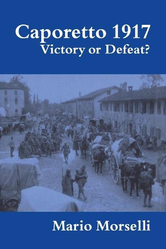 Caporetto 1917: Victory or Defeat? - Military History and Policy (Paperback)