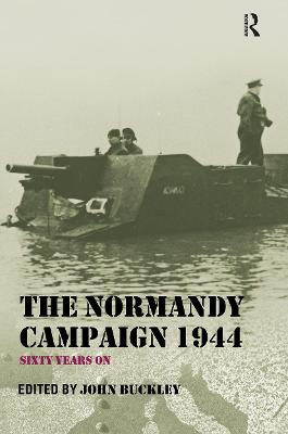 The Normandy Campaign 1944: Sixty Years On - Military History and Policy (Paperback)