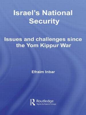 Israel's National Security: Issues and Challenges Since the Yom Kippur War - Israeli History, Politics and Society (Hardback)