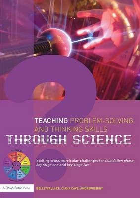 Teaching Problem-Solving and Thinking Skills through Science: Exciting Cross-Curricular Challenges for Foundation Phase, Key Stage One and Key Stage Two (Paperback)