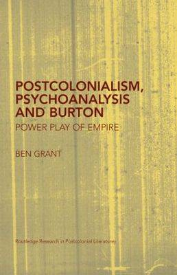 Postcolonialism, Psychoanalysis and Burton: Power Play of Empire - Routledge Research in Postcolonial Literatures (Hardback)