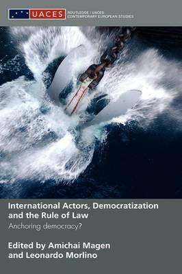 International Actors, Democratization and the Rule of Law: Anchoring Democracy? - Routledge/UACES Contemporary European Studies (Hardback)