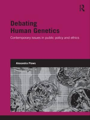 Debating Human Genetics: Contemporary Issues in Public Policy and Ethics - Genetics and Society (Paperback)