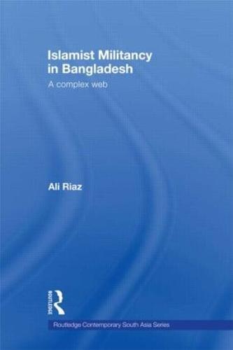 Islamist Militancy in Bangladesh: A Complex Web (Hardback)