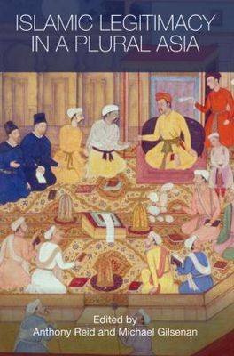 Islamic Legitimacy in a Plural Asia - Routledge Contemporary Asia Series (Hardback)