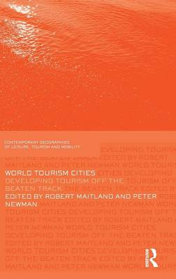 World Tourism Cities: Developing Tourism Off the Beaten Track - Contemporary Geographies of Leisure, Tourism and Mobility (Hardback)