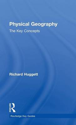 Physical Geography: The Key Concepts - Routledge Key Guides (Hardback)