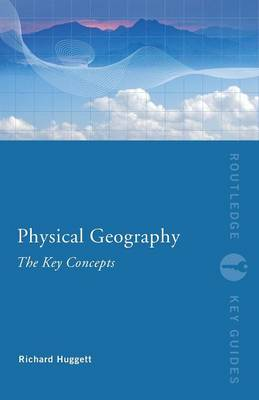 Physical Geography: The Key Concepts - Routledge Key Guides (Paperback)