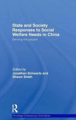 State and Society Responses to Social Welfare Needs in China: Serving the people - Routledge Contemporary China Series (Hardback)