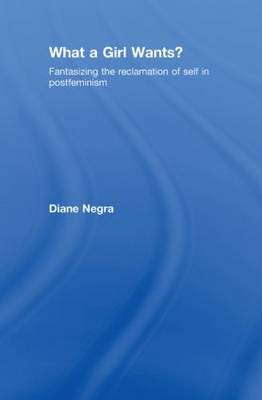 What a Girl Wants?: Fantasizing the Reclamation of Self in Postfeminism (Hardback)