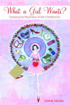 What a Girl Wants?: Fantasizing the Reclamation of Self in Postfeminism (Paperback)