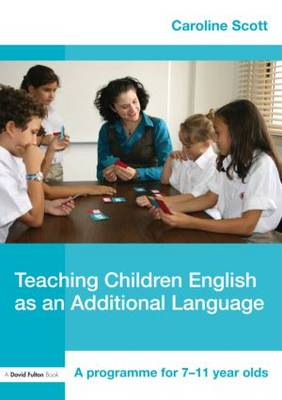 Teaching Children English as an Additional Language: A Programme for 7-12 Year Olds (Paperback)