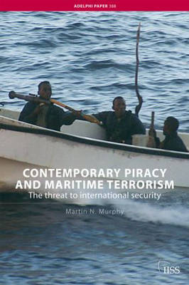 Contemporary Piracy and Maritime Terrorism: The Threat to International Security - Adelphi series (Paperback)