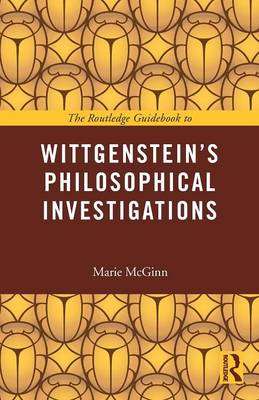 The Routledge Guidebook to Wittgenstein's Philosophical Investigations - The Routledge Guides to the Great Books (Paperback)
