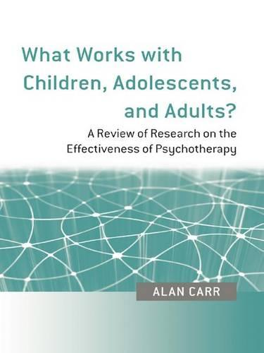 What Works with Children, Adolescents, and Adults?: A Review of Research on the Effectiveness of Psychotherapy (Hardback)