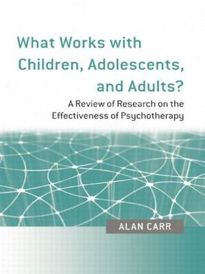 What Works with Children, Adolescents, and Adults?: A Review of Research on the Effectiveness of Psychotherapy (Paperback)