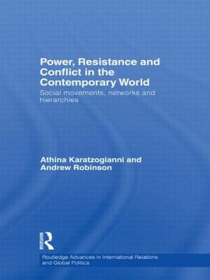 Power, Resistance and Conflict in the Contemporary World: Social movements, networks and hierarchies - Routledge Advances in International Relations and Global Politics (Hardback)