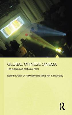 Global Chinese Cinema: The Culture and Politics of 'Hero' - Media, Culture and Social Change in Asia Series (Hardback)