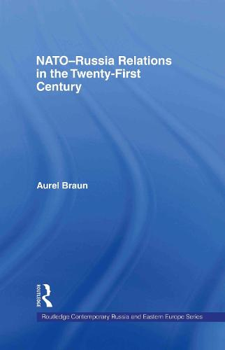 NATO-Russia Relations in the Twenty-First Century - Routledge Contemporary Russia and Eastern Europe Series (Hardback)