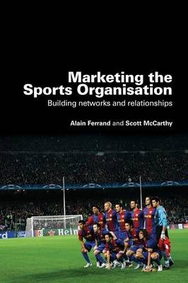 Marketing the Sports Organisation: Building Networks and Relationships (Paperback)
