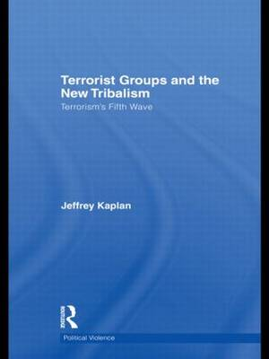 Terrorist Groups and the New Tribalism: Terrorism's Fifth Wave - Political Violence (Hardback)