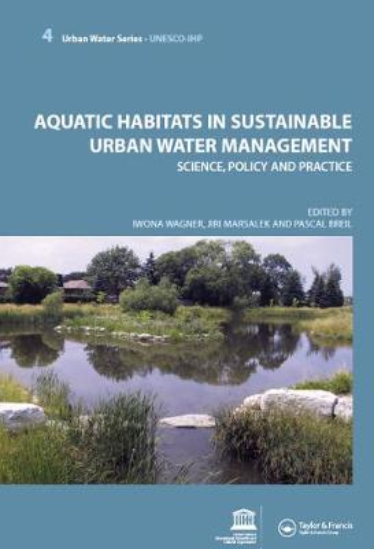 Aquatic Habitats in Sustainable Urban Water Management: Urban Water Series - UNESCO-IHP (Paperback)