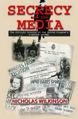 Secrecy and the Media: The Official History of the United Kingdom's D-Notice System - Government Official History Series (Hardback)